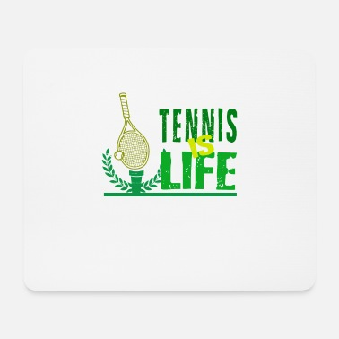Tennis Is Life Tennis is Life - Mouse Pad