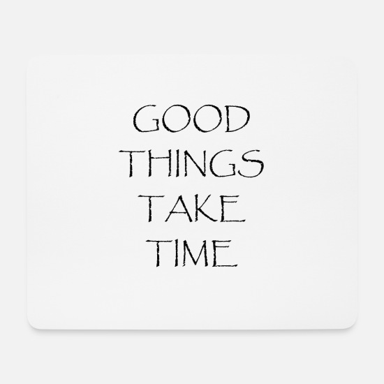 Take Mousepads  - GOOD THINGS TAKE TIME - Mousepad Weiß