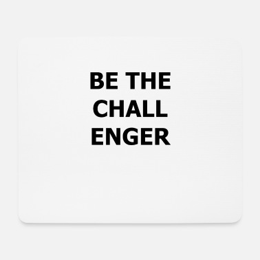 Challenge BE THE CHALLENGER - Mouse Pad