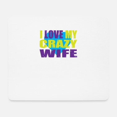 Proof Of Love I love my crazy wife Proof of love - Mouse Pad