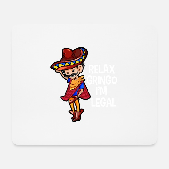 Mexiko Mousepads  - Relax Gringo I'm Legal Mexikaner Flüchtling lustig - Mousepad Weiß