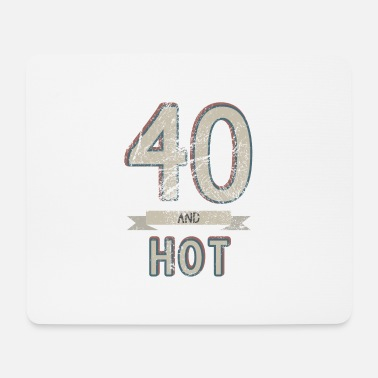 Fortieth 40 years forty birthday 40s fortieth hot - Mouse Pad