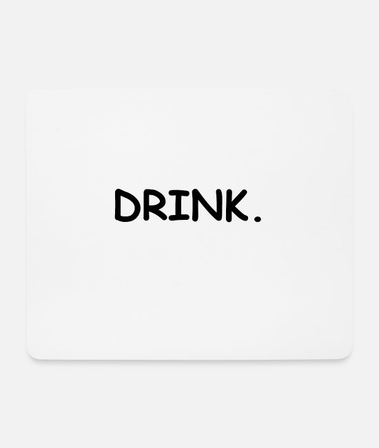 Drunkard Mouse Pads - Drink. - Mouse Pad white