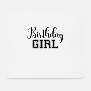 Birthday Girl BIRTHDAY GIRL Birthday Girl Girl Gift - Mouse Pad