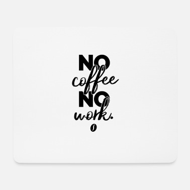 Co Working no coffee no work - Mouse Pad