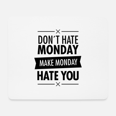 Monday Motivation Don´t hate mondays - Tapis de souris