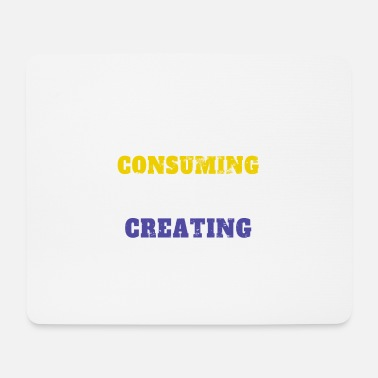 Less Consuming More Creating - Mousepad