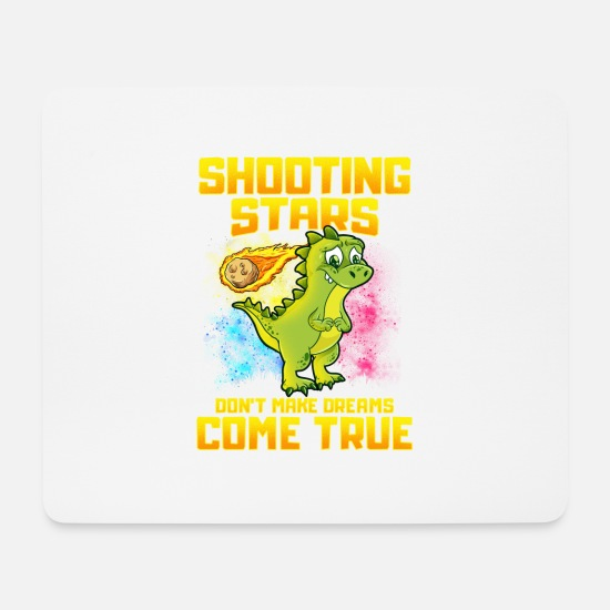 Shooting Star Mouse Pads - Shooting Stars Dont Make Dreams Come True Dinosaur - Mouse Pad white