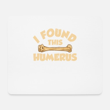 Kid I Found This Humerus Archaeology Pun Bone Humor - Mouse Pad