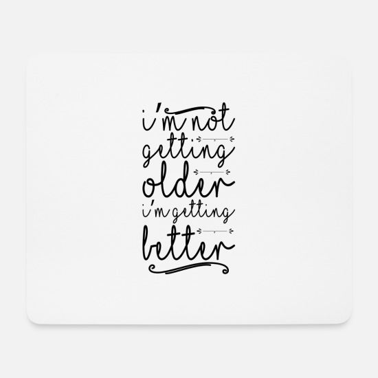 "Birthday Mouse Pads - I""m Not Getting Older I'm Getting Better - Mouse Pad white"