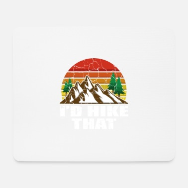 Mountain Climbing I Would Hike That Wanderer and Nature Lover Gift - Mouse Pad