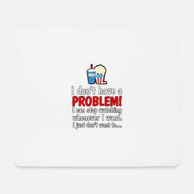 Tv I do not have a problem! I can stop series ... - Mouse Pad