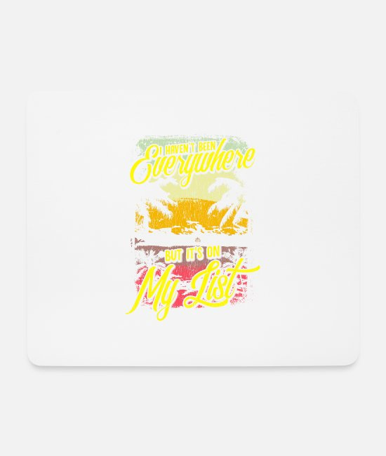 Travel Mouse Pads - I Haven't Been Everywhere But It's On My List - Mouse Pad white