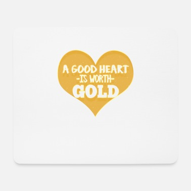 Faith A good heart is worth gold - Mouse Pad