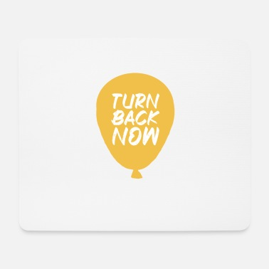 tun back now it - Mouse Pad