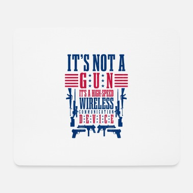 Wireless It's not a Gun Its a Communication Device Patriot - Mouse Pad