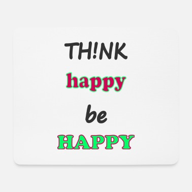 Happiness think happy be happy; think happy be happy - Mouse Pad