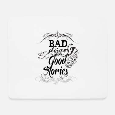 Bad Choices Make... - Mouse Pad