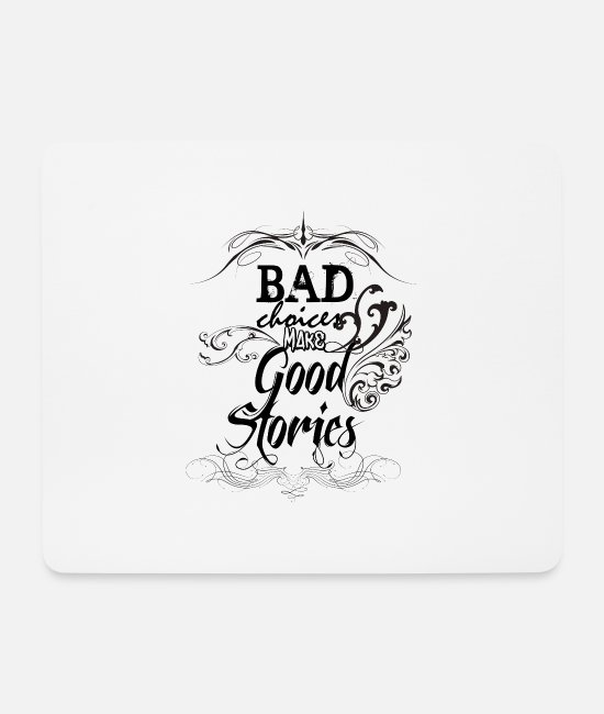 Design Mouse Pads - Bad Choices Make... - Mouse Pad white