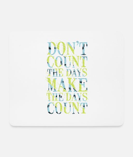 Make Love Not War Mouse Pads - count days make days count typography quotes t shi - Mouse Pad white
