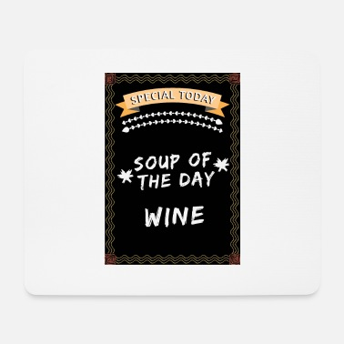 Soup of the day wine - Mouse Pad