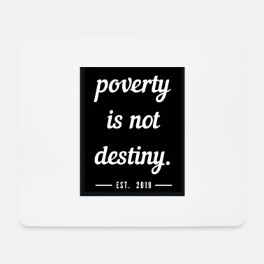Poverty poverty is not destiny. - Mouse Pad