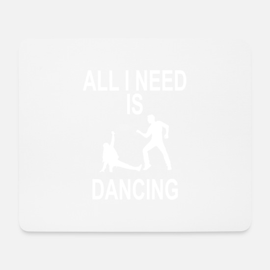 Gift Idea Mouse Pads - EVERYTHING I NEED IS DANCING - Mouse Pad white