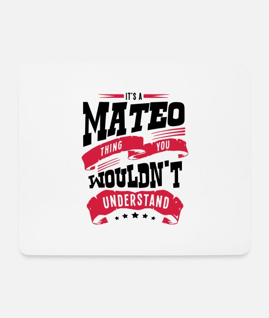 Mateo Mouse Pads - mateo name thing you wouldnt understand - Mouse Pad white