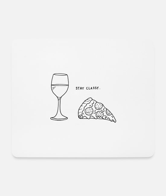 Pizza Mouse Pads - Stay classy / Wine and Pizza - Mouse Pad white