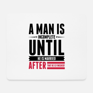 Sayings A Man is Incomplete until he is married (2015) - Mouse Pad