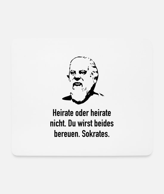 Inspiration Mousepads - Sokrates: Heirate oder heirate nicht. Du wirst be - Mousepad Weiß