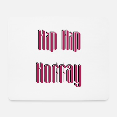 Hip Hip Hip Horray - Mouse Pad