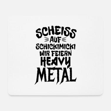 Heavy Metal Scheiss auf Schickimicki Heavy Metal - Mousepad