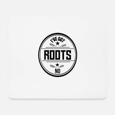 Roots no roots - Mousepad