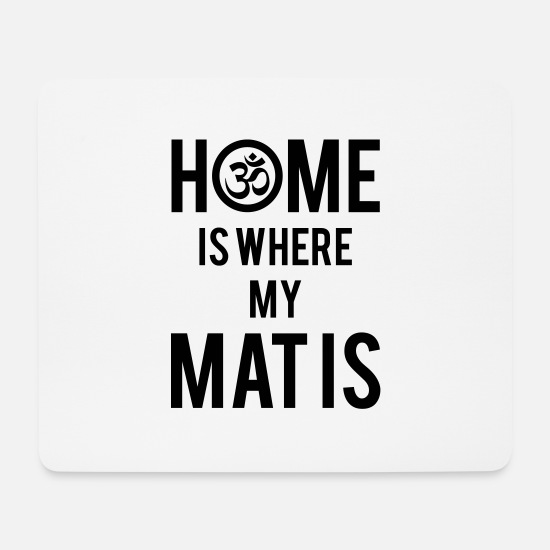 Relax Mouse Pads - Home Is Where My Mat Is - Mouse Pad white