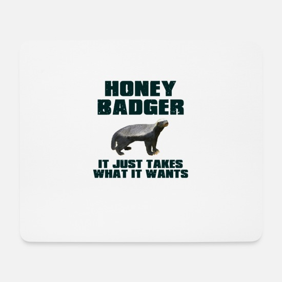 Honey Mouse Pads - Honey Badger It Just Takes What It Wants - Mouse Pad white