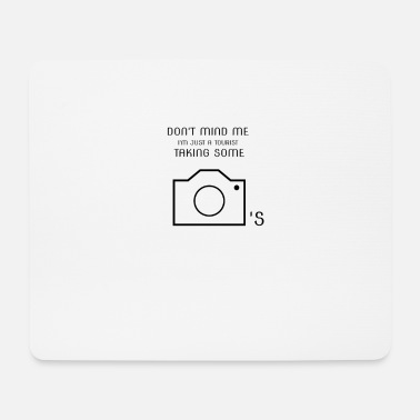 Photograph-jetzt-alle-mal Don't mind me I'm just a tourist taking some fotos - Mousepad