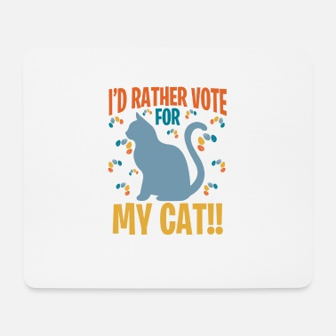 Cat I'd Rather Vote For My Cat - Mouse Pad