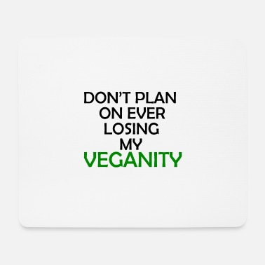 All Right Don't plan on ever losing my veganity - Mouse Pad