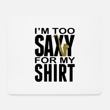 Dixieland I'm too Saxy for this Shirt - Saxofon - Instrument - Mouse Pad