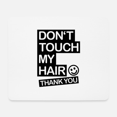 Touch dont_touch_my_hair_1_f1 - Mousepad