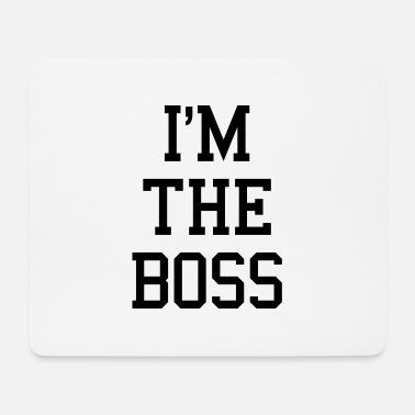 Im A Boss I'M THE BOSS - Mouse Pad