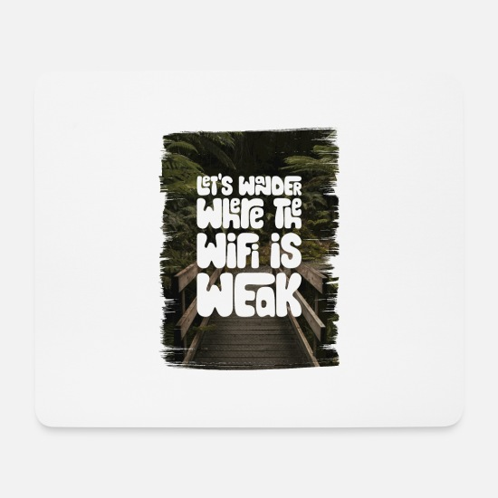 Natur Mousepads  - Let's Wander Where The Wifi Is Weak - Mousepad Weiß
