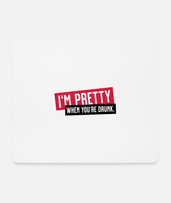Quote Mouse Pads - I'm pretty when you're drunk - Mouse Pad white