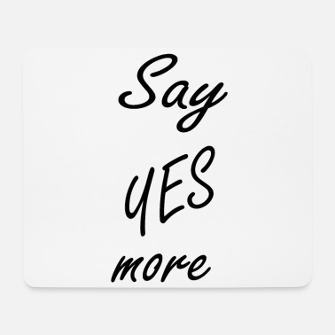Say YES more - Mouse Pad