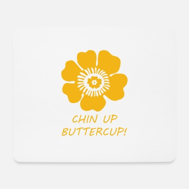 Chin Up Chin up buttercup - Mouse Pad