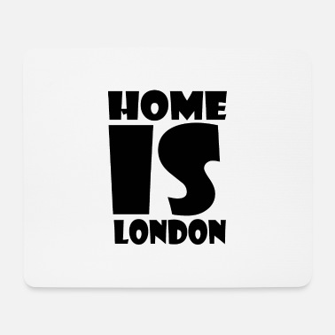 United Kingdom London - At home is London - Home is London - Mouse Pad