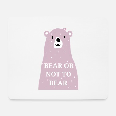 Bear Bear or not to bear - Mouse Pad