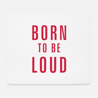 Loud born to be loud - Mouse Pad