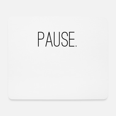 Pause Pause. - Mousepad
